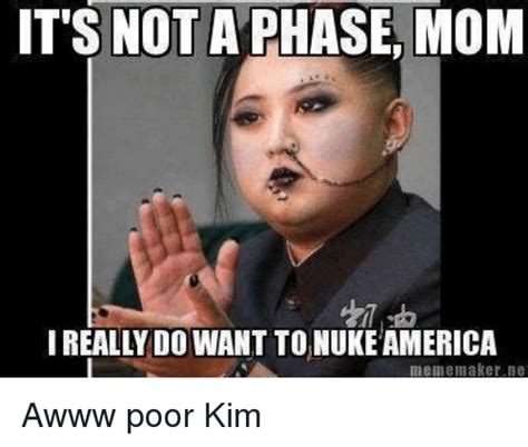 Really Good Memes - it s not a phase mom i really do want to nukeamerica meme