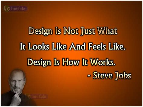 design is not only what it looks like steve jobs quotes about designs linescafe com