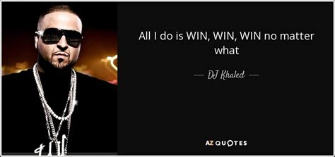 all i do is win win win dj khaled quote all i do is win win win no matter what