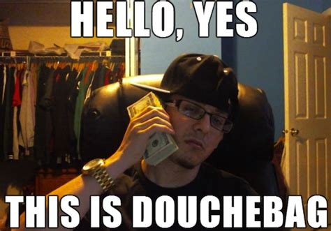 Douche Meme - 21 signs you might be a douche mandatory