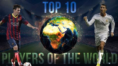 top ten best soccer players in the world top 10 best football players in the world 2017