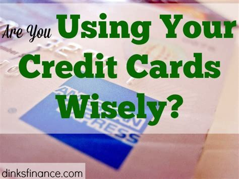 how to use credit cards wisely and make money are you using your credit cards wisely dual income no