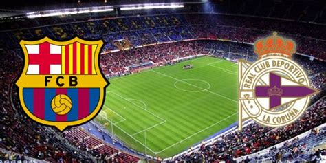 barcelona vs deportivo barcelona vs deportivo where to watch live stream of 12