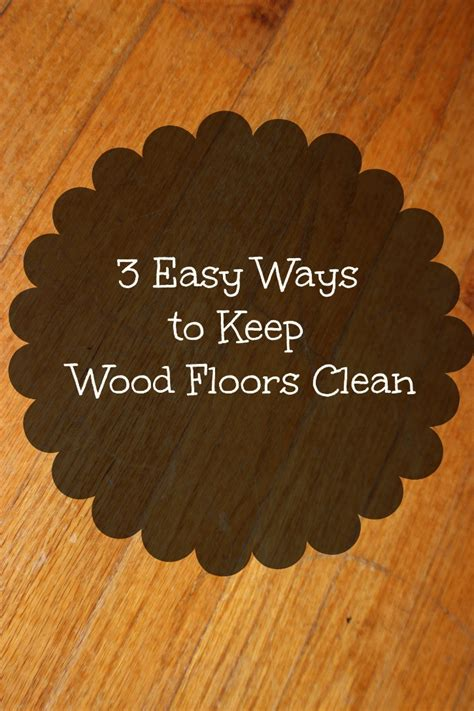 3 easy ways to keep your wood floors clean just 2 sisters