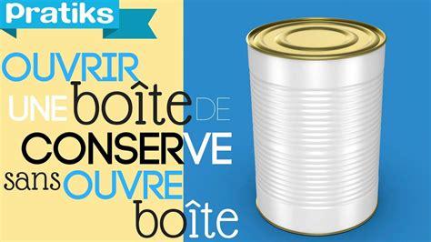 Comment Ouvrir Une Boite De Conserve 336 by Comment Ouvrir Une Bo 238 Te De Conserve Sans Ouvre Bo 238 Te