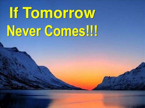 Tomorrow Never Comes Quotes