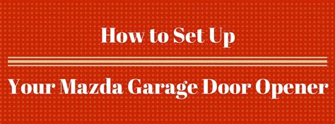 How To Set Up Garage Door Opener How To Set Up Mazda Homelink Garage Door Opener