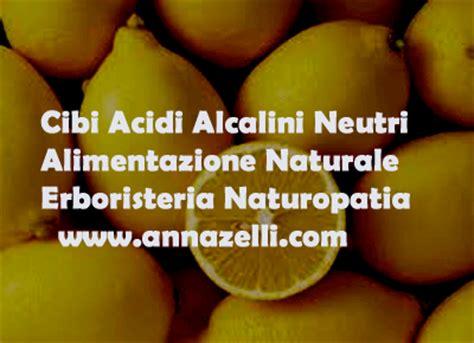 alimenti alcalinizzanti elenco alimentazione cibi acidi cibi alcalini cibi neutri