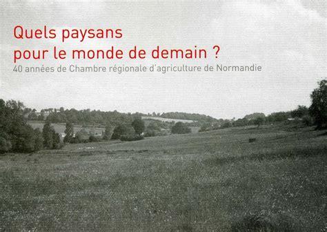 chambre agriculture caen la chambre regionale d agriculture de normandie fete ses