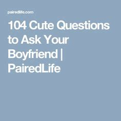 Questions To Ask On Mba Visit by 20 Questions To Ask Your Boyfriend Dating