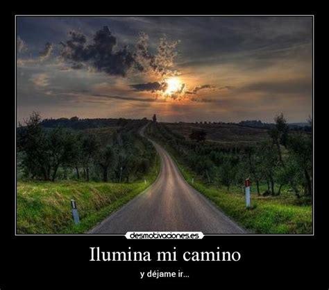 mi camino el camino 1496039033 ilumina mi camino desmotivaciones