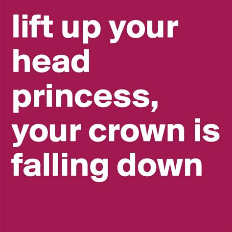 lift on crown of head lift up your head princess your crown is falling down