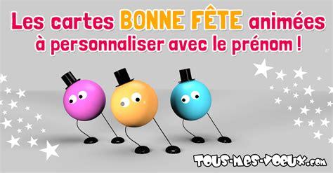 Carte De Fetes Gratuites by Cartes Bonne Fete Anim 233 Es Et Humoristiques 224 Personnaliser