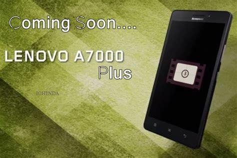 Lenovo A7000 Plus Di Wtc lenovo a6000 plus phone specifications autos post