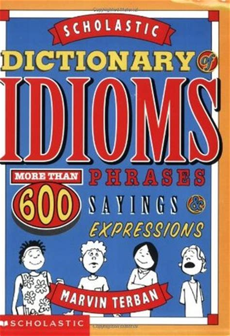 picture books with idioms scholastic dictionary of idioms by marvin terban reviews