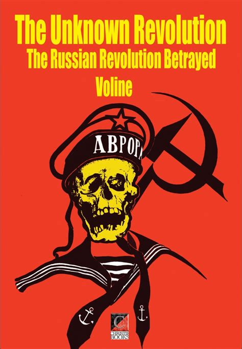 the russian revolution books the unknown revolution the russian revolution betrayed by