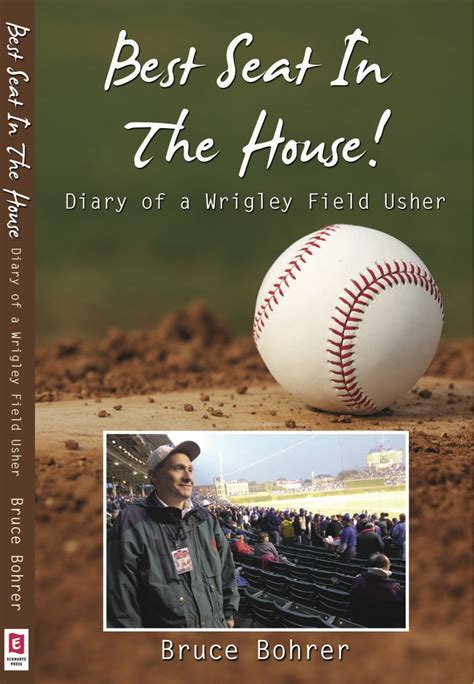 best seat in the house book best seat in the house diary of a wrigley field usher