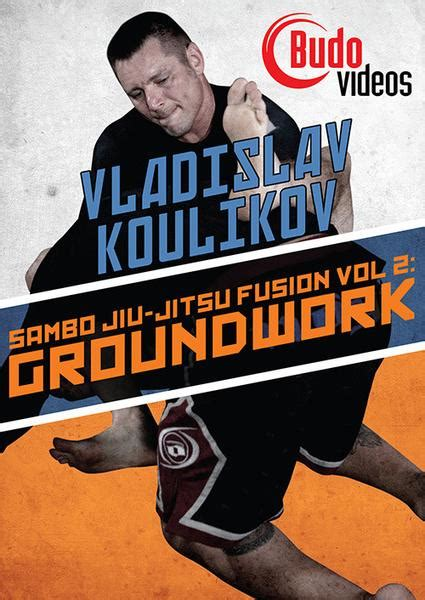 Sambo Fighting Vladislav Koulikov sambo jiu jitsu fusion vol 2 ground work dvd by vladislav