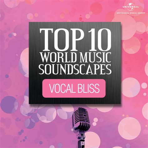 mp3 world music top 10 world music soundscapes vocal bliss songs