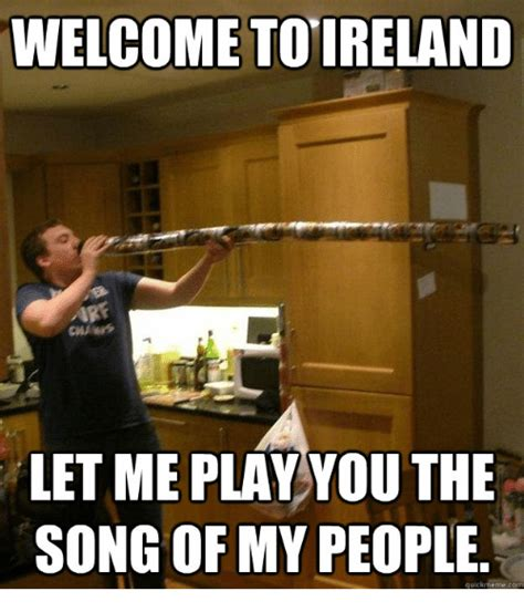Song Of My People Meme - welcome to ireland let me play you the song of my people