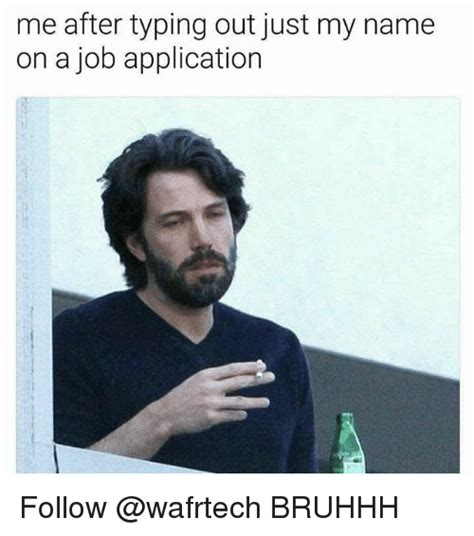 Job Meme - me after typing out just my name on a job application