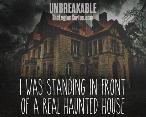 haunted house quotes quot i was standing in front of a real haunted house quot unbreakable by kami garcia