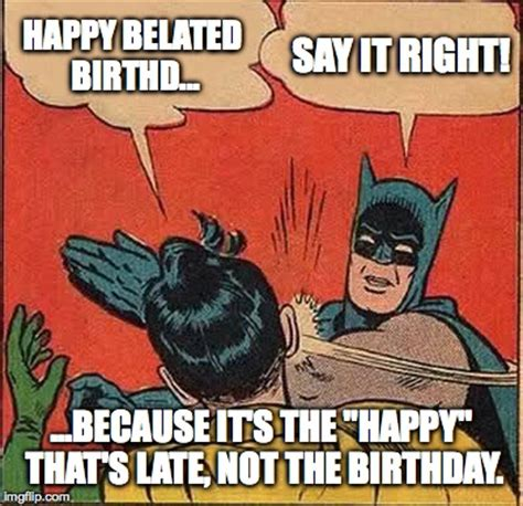 Late Birthday Meme - a belated happy birthday imgflip