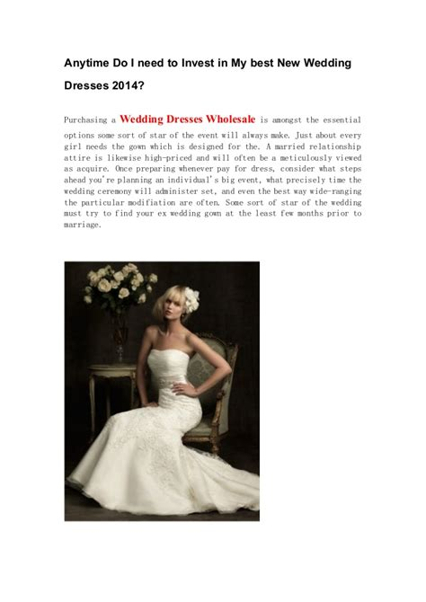 when do i need to send my wedding invitations anytime do i need to invest in my best new wedding dresses 2014