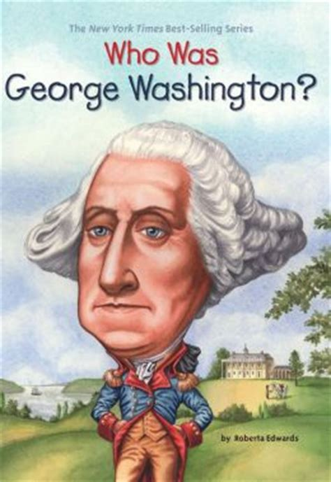 a picture book of george washington who was george washington by roberta edwards