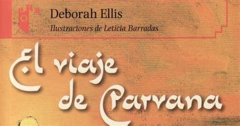 libro el viaje de parvana plan de lectura semana de la infancia el viaje de parvana deborah ellis