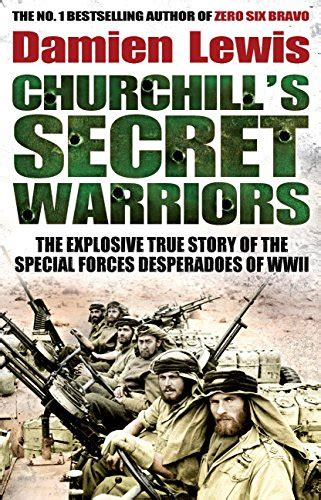 and the a true story about a special and human books churchill s secret warriors the explosive true story of