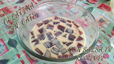 gelatina de cafe con rompope gelatina de cafe con rompope las recetas de lupita youtube