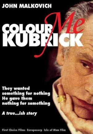 color me kubrick colour me kubrick 2005 filmaffinity