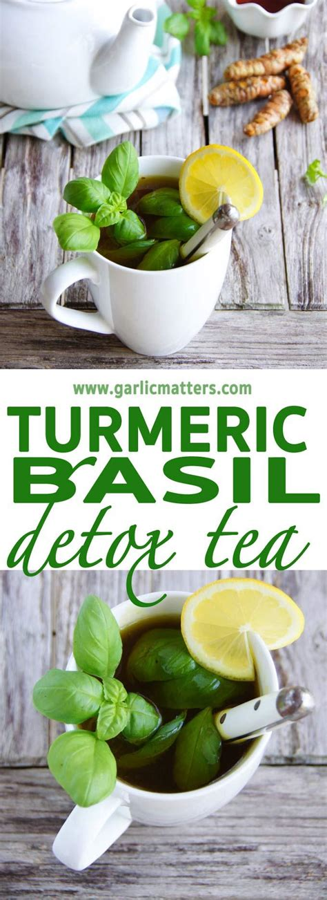Detox With Lemon Basil by Turmeric Basil Detox Tea Garlic Matters