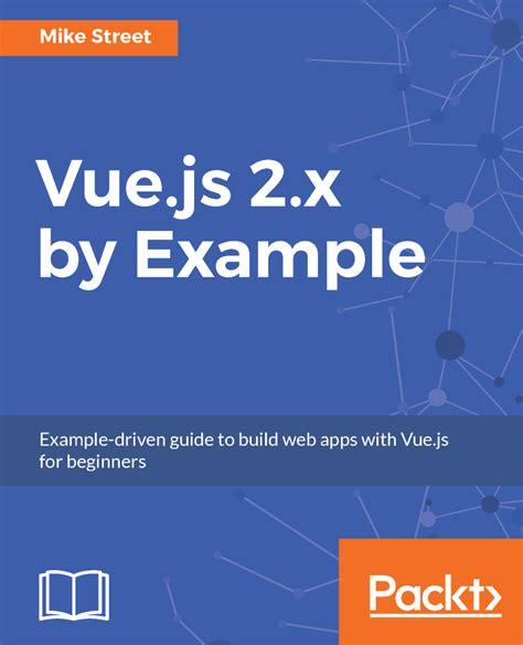 vue js 2 web development projects learn vue js by building 6 web apps books vue js 2 x by exle