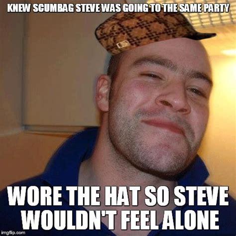 Scumbag Steve Hat Meme Generator - good guy greg no joint imgflip