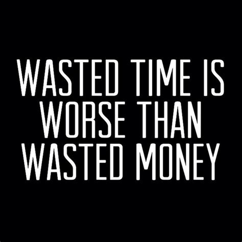 Time Waster Time by Wasted Time Is Worse Than Wasted Money Modern