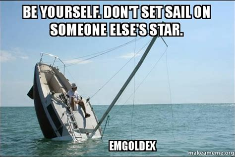be yourself don t set sail on someone else s star