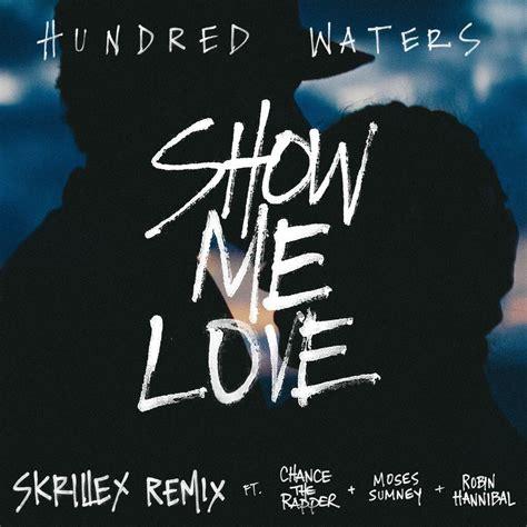 show me hundred waters quot show me love skrillex remix quot ft