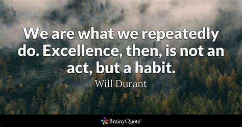 excellence quotes we are what we repeatedly do excellence then is not an