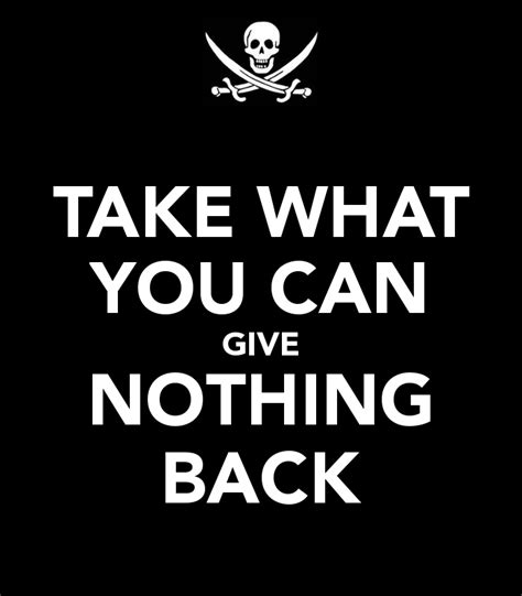 what can you give a for take what you can give nothing back keep calm and carry on image generator