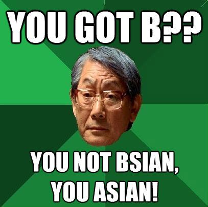 Asain Meme - you got b you not bsian you asian high expectations