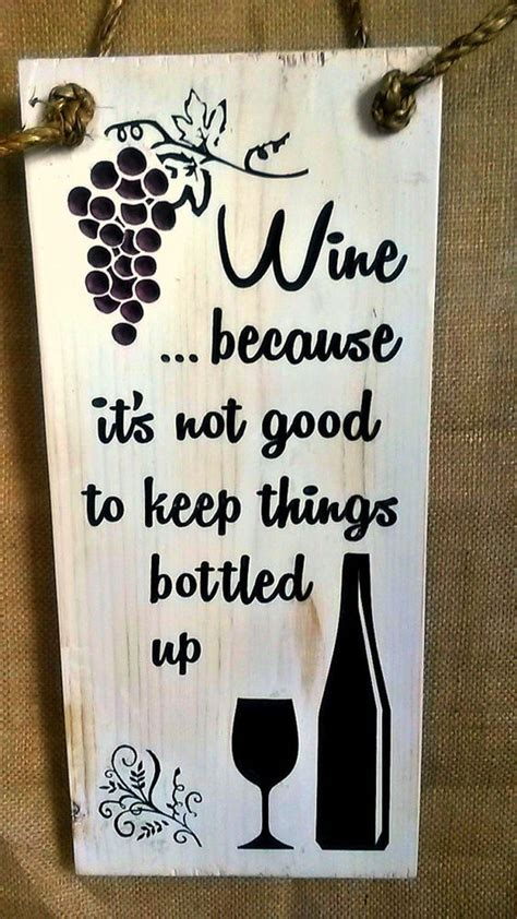 Wine Because Its Not Good To Keep Things Bottled Up C