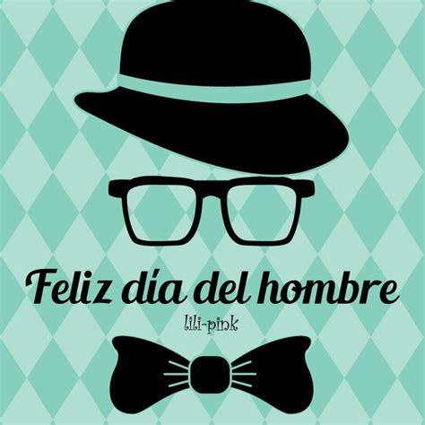 imagenes de feliz dia internacional del hombre tarjetas de fel 237 z d 237 a del hombre con frases y mensajes