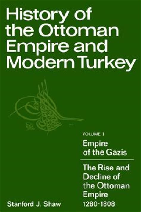 History Of Ottoman Empire Books by History Of The Ottoman Empire And Modern Turkey Volume 1