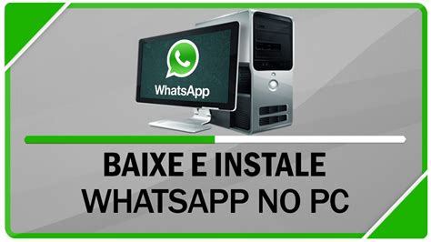 tutorial de como baixar whatsapp no pc como baixar e instalar whatsapp no pc sem bluestacks