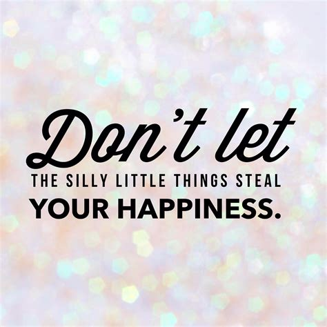 ways  stop  silly   stealing  happiness