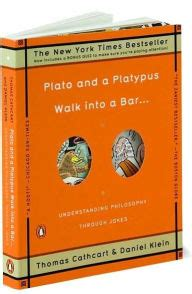 plato and a platypus plato and a platypus walk into a bar understanding philosophy through jokes by thomas