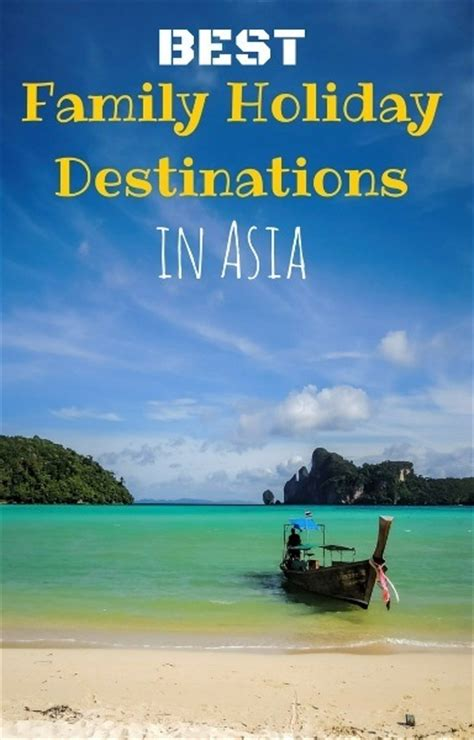 top 25 best holiday destinations top best holiday places the 7 best family holiday destinations in asia family