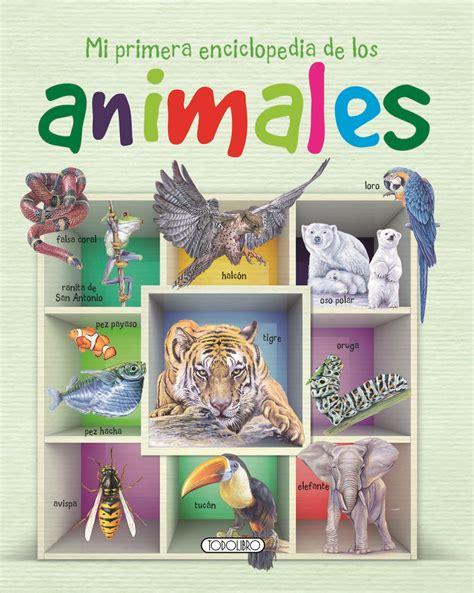 libro enciclopedia de los animales libro did 225 ctico todolibro castellano mi primera enciclopedia de los animales todo libro